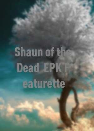 ShaunoftheDead:EPKFeaturette
