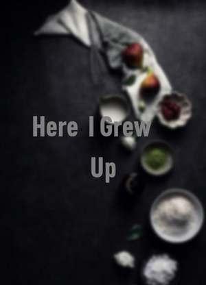 Here,IGrewUp