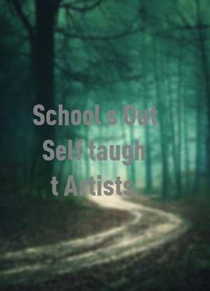 School'sOut:Self-taughtArtists