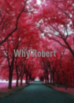 WhyRobert?