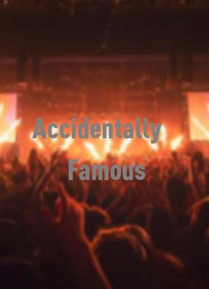 AccidentallyFamous