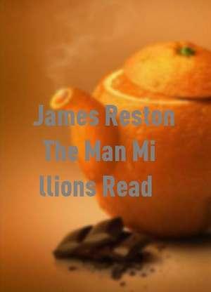 JamesReston:TheManMillionsRead